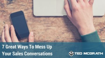 7 Great Ways to Mess Up Your Sales Conversations
