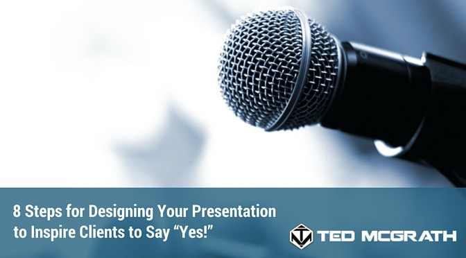 "8 Steps for Designing Your Presentation to Inspire Clients to Say ""Yes!"""