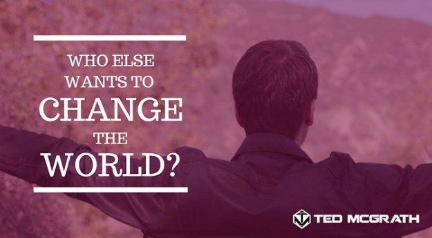 Who else wants to change the world? | 21 Ways to Perfect the Art of Storytelling